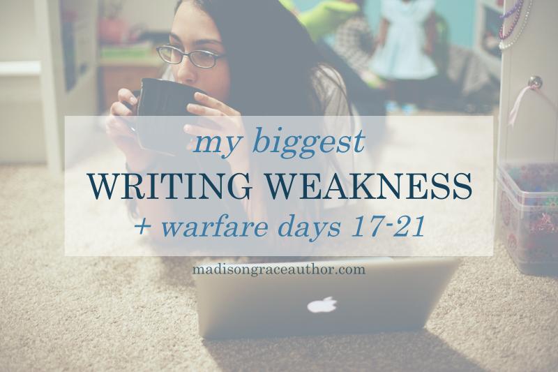 My Biggest Writing Weakness + Warfare Days 17-21
