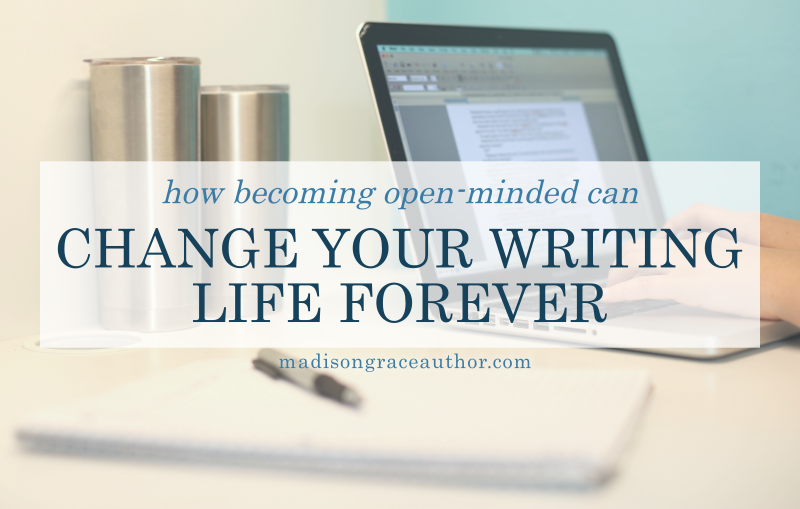 How Becoming Open-Minded Can Change Your Writing Life Forever