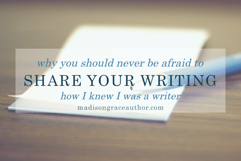 Why You Should Never Be Afraid to Share Your Writing: How I Knew I Was a Writer
