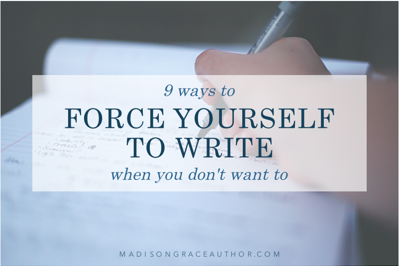 9 Ways to Force Yourself to Write When You Don't Want To